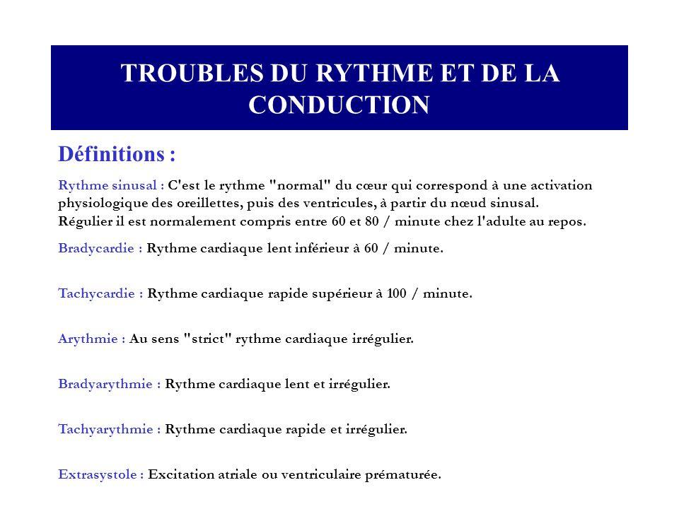 TROUBLES DU RYTHME ET DE LA CONDUCTION Définitions : Rythme sinusal : C'est le rythme