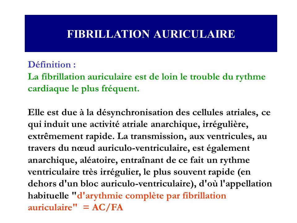 Définition : La fibrillation auriculaire est de loin le trouble du rythme cardiaque le plus fréquent. Elle est due à la désynchronisation des cellules