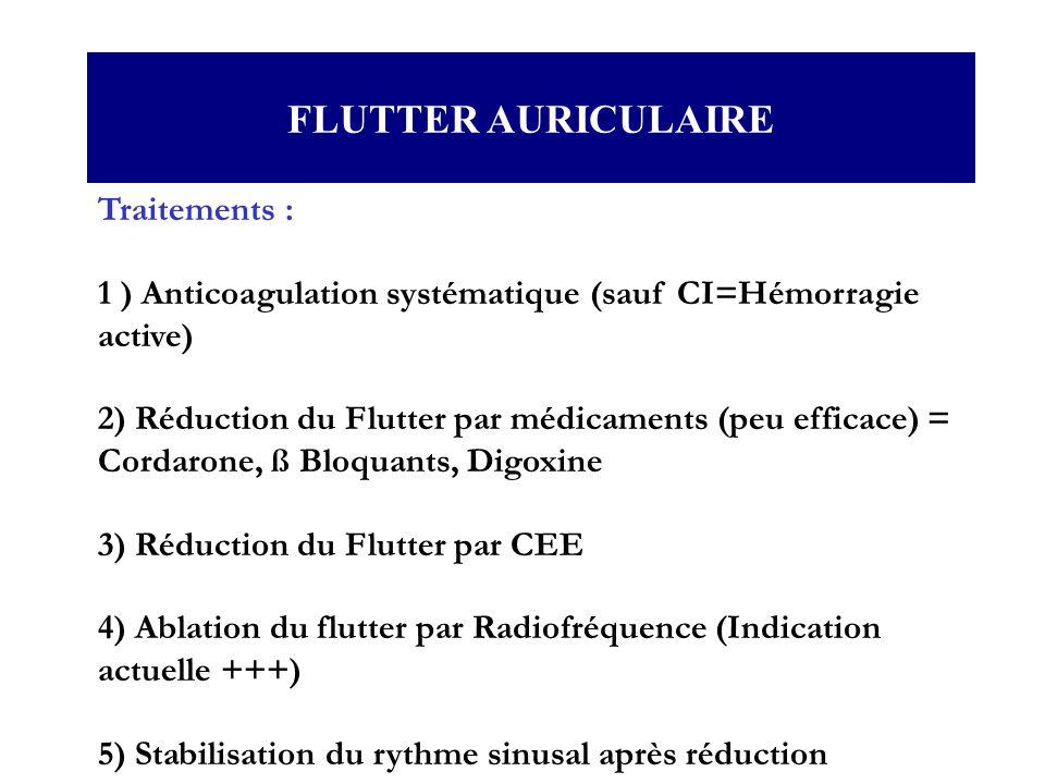 Traitements : 1 ) Anticoagulation systématique (sauf CI=Hémorragie active) 2) Réduction du Flutter par médicaments (peu efficace) = Cordarone, ß Bloqu