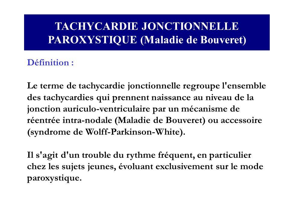 Définition : Le terme de tachycardie jonctionnelle regroupe l'ensemble des tachycardies qui prennent naissance au niveau de la jonction auriculo-ventr