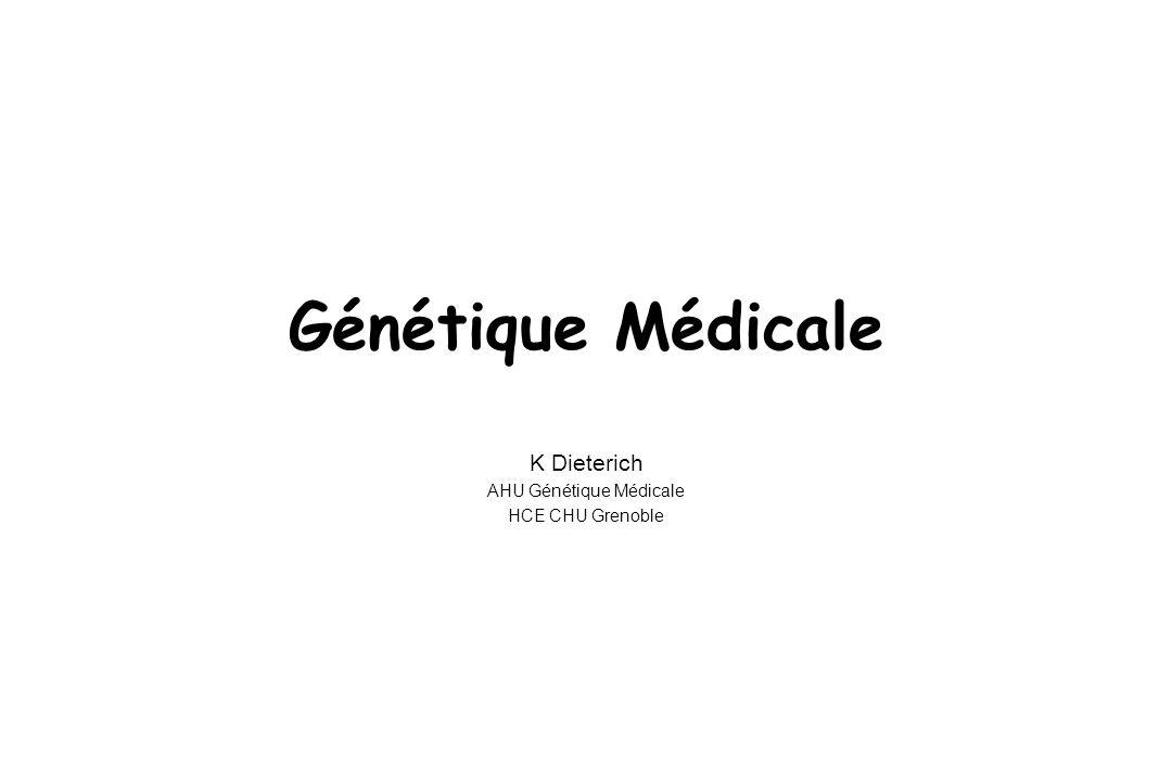 Génétique Médicale K Dieterich AHU Génétique Médicale HCE CHU Grenoble