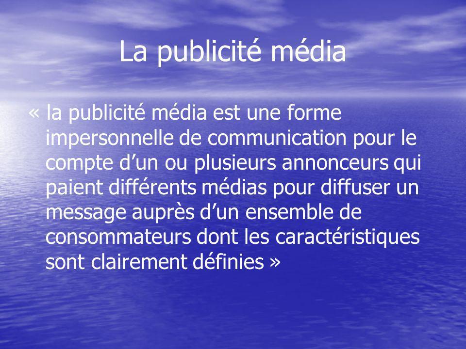 La publicité média « la publicité média est une forme impersonnelle de communication pour le compte dun ou plusieurs annonceurs qui paient différents médias pour diffuser un message auprès dun ensemble de consommateurs dont les caractéristiques sont clairement définies »