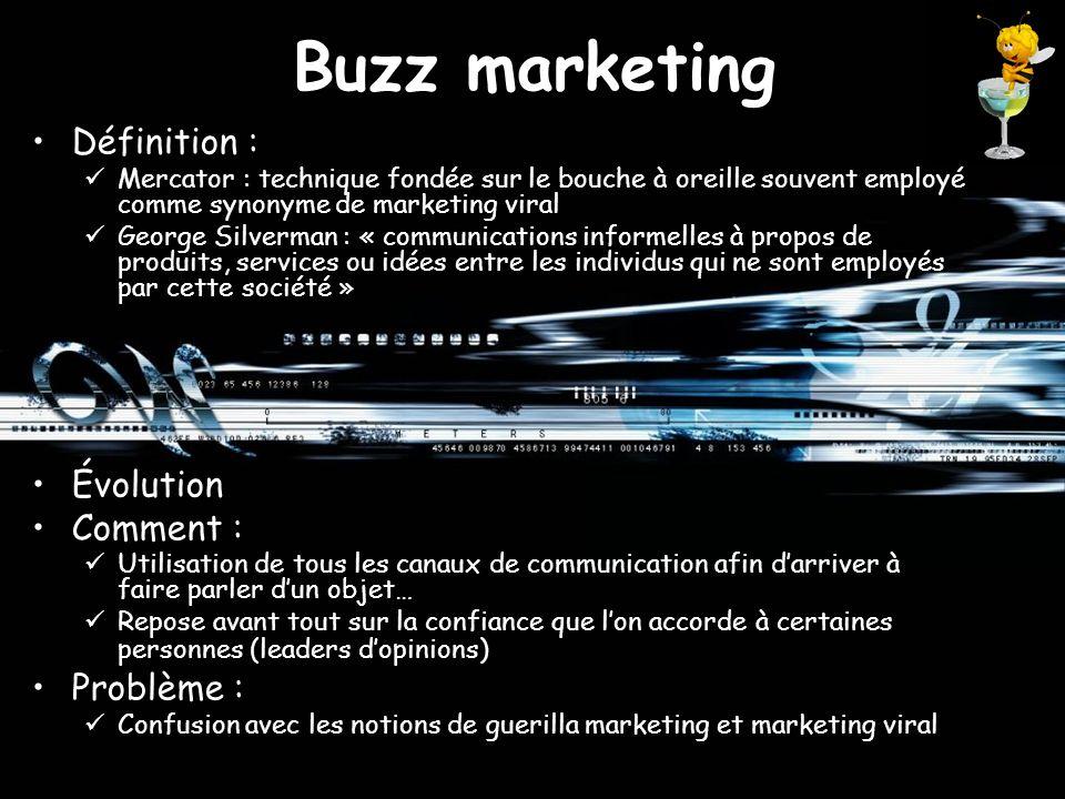 Buzz marketing Définition : Mercator : technique fondée sur le bouche à oreille souvent employé comme synonyme de marketing viral George Silverman : «