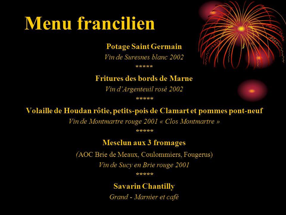 Menu francilien Potage Saint Germain Vin de Suresnes blanc 2002 ***** Fritures des bords de Marne Vin dArgenteuil rosé 2002 ***** Volaille de Houdan r