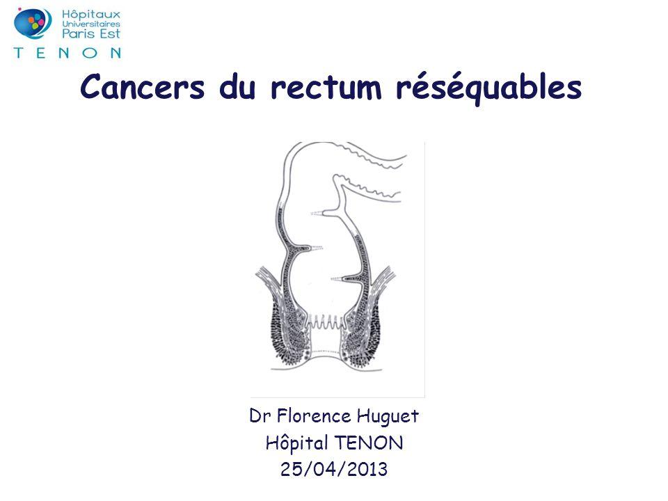 Cancers du rectum réséquables Dr Florence Huguet Hôpital TENON 25/04/2013