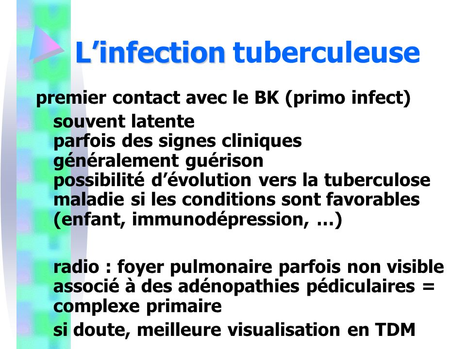 Linfection Linfection tuberculeuse premier contact avec le BK (primo infect) souvent latente parfois des signes cliniques généralement guérison possib