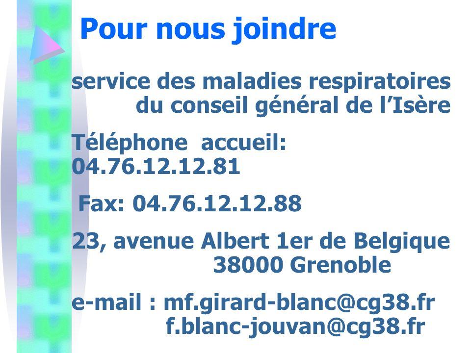 service des maladies respiratoires du conseil général de lIsère Téléphone accueil: 04.76.12.12.81 Fax: 04.76.12.12.88 23, avenue Albert 1er de Belgique 38000 Grenoble e-mail : mf.girard-blanc@cg38.fr f.blanc-jouvan@cg38.fr Pour nous joindre