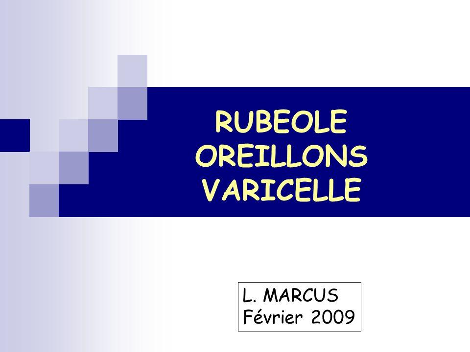 RUBEOLE OREILLONS VARICELLE L. MARCUS Février 2009