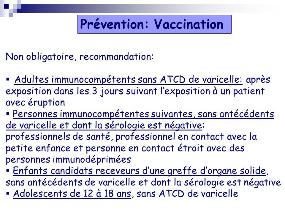 Non obligatoire, recommandation: Adultes immunocompétents sans ATCD de varicelle: après exposition dans les 3 jours suivant lexposition à un patient a