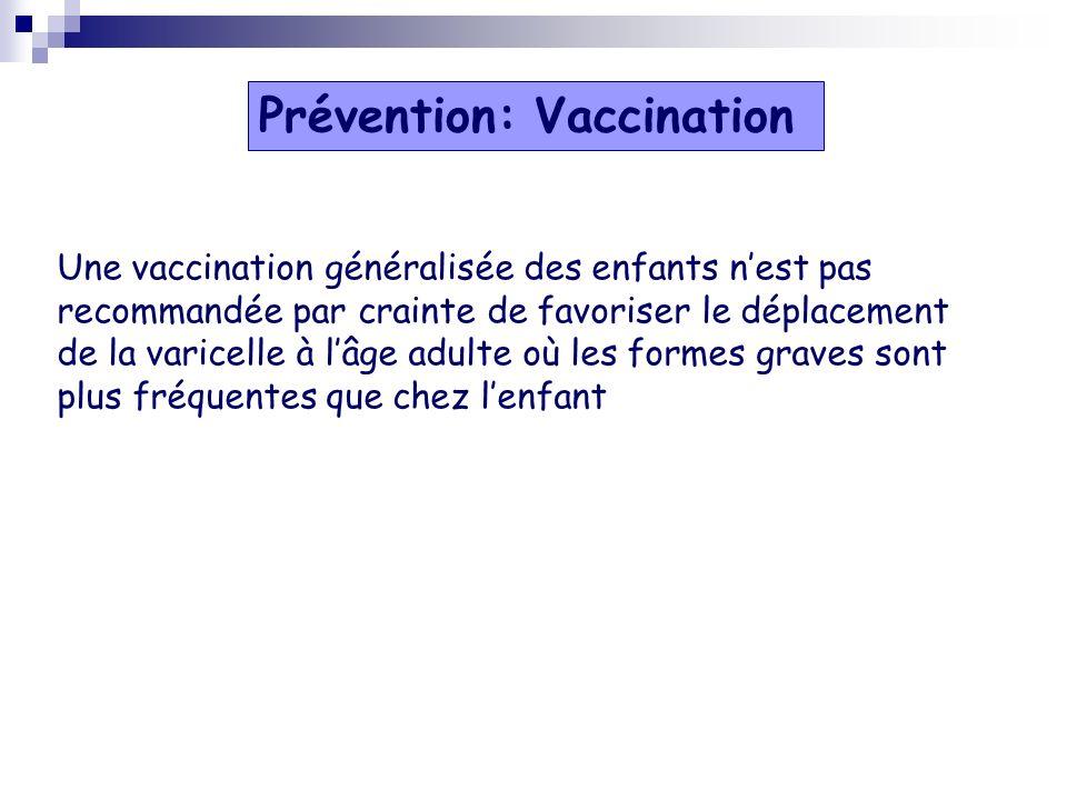 Une vaccination généralisée des enfants nest pas recommandée par crainte de favoriser le déplacement de la varicelle à lâge adulte où les formes grave
