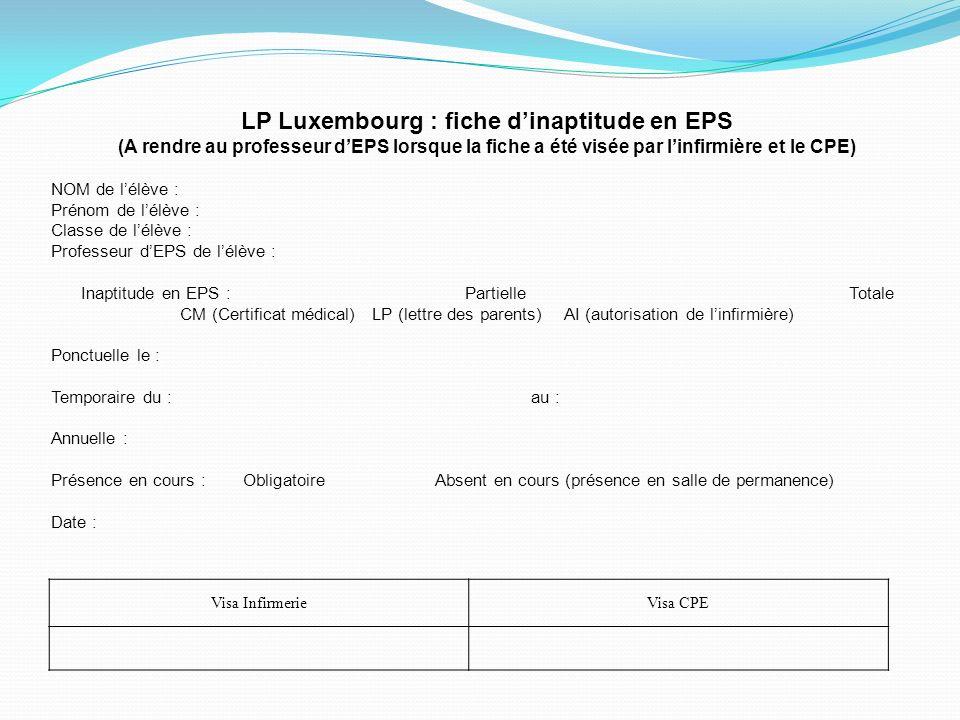 Visa InfirmerieVisa CPE LP Luxembourg : fiche dinaptitude en EPS (A rendre au professeur dEPS lorsque la fiche a été visée par linfirmière et le CPE)