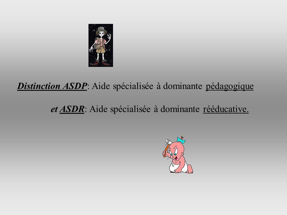 Distinction ASDP: Aide spécialisée à dominante pédagogique et ASDR: Aide spécialisée à dominante rééducative.