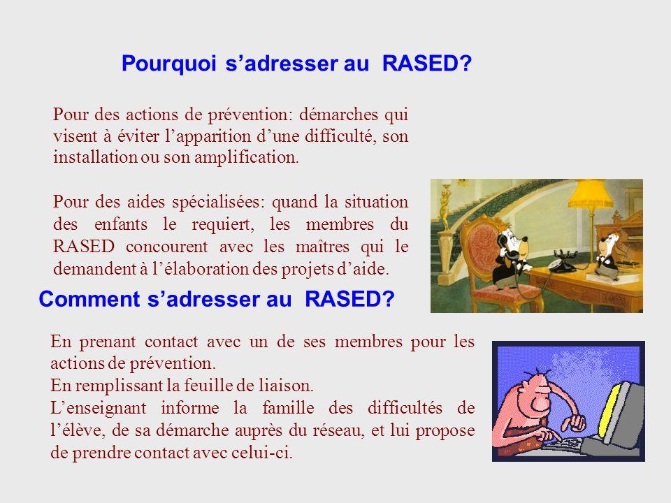 Dans le RASED, les aides spécialisées sont différentes, que ce soit dans les actions de prévention ou de remédiation: Aide proposée par les psychologues scolaires Aide spécialisée à dominante pédagogique (ASDP) proposée par les Maîtres E Aide spécialisée à dominante rééducative (ASDR) proposée par les Maîtres G