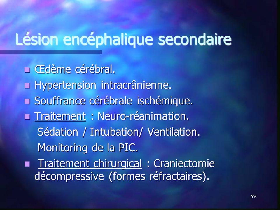58 Lésion encéphalique diffuse Phénomène daccélération/ décélération brutale. Phénomène daccélération/ décélération brutale. Lésion axonale diffuse (C