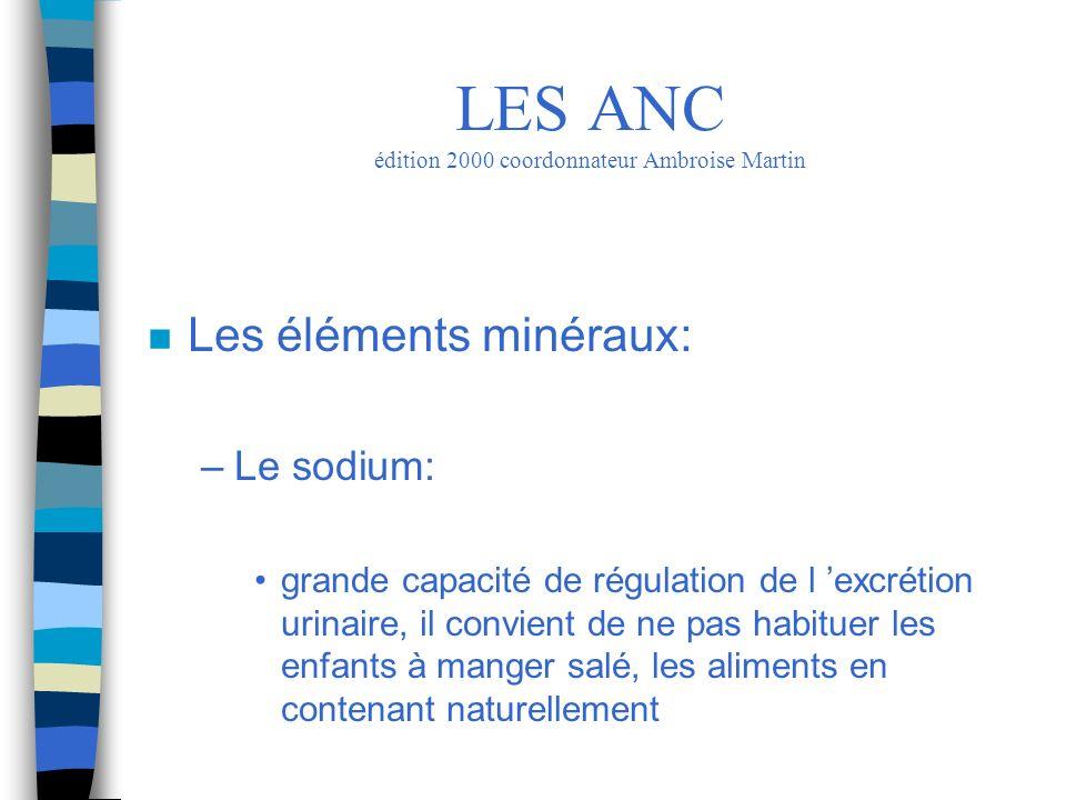 n Les éléments minéraux: –Le sodium: grande capacité de régulation de l excrétion urinaire, il convient de ne pas habituer les enfants à manger salé,