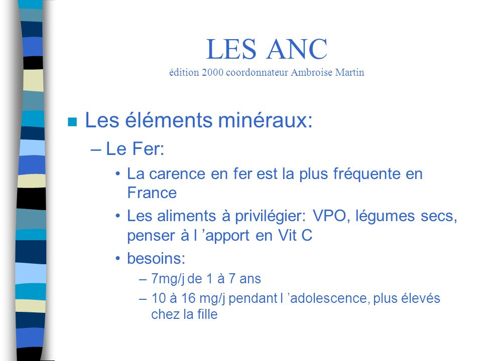 n Les éléments minéraux: –Le Fer: La carence en fer est la plus fréquente en France Les aliments à privilégier: VPO, légumes secs, penser à l apport e