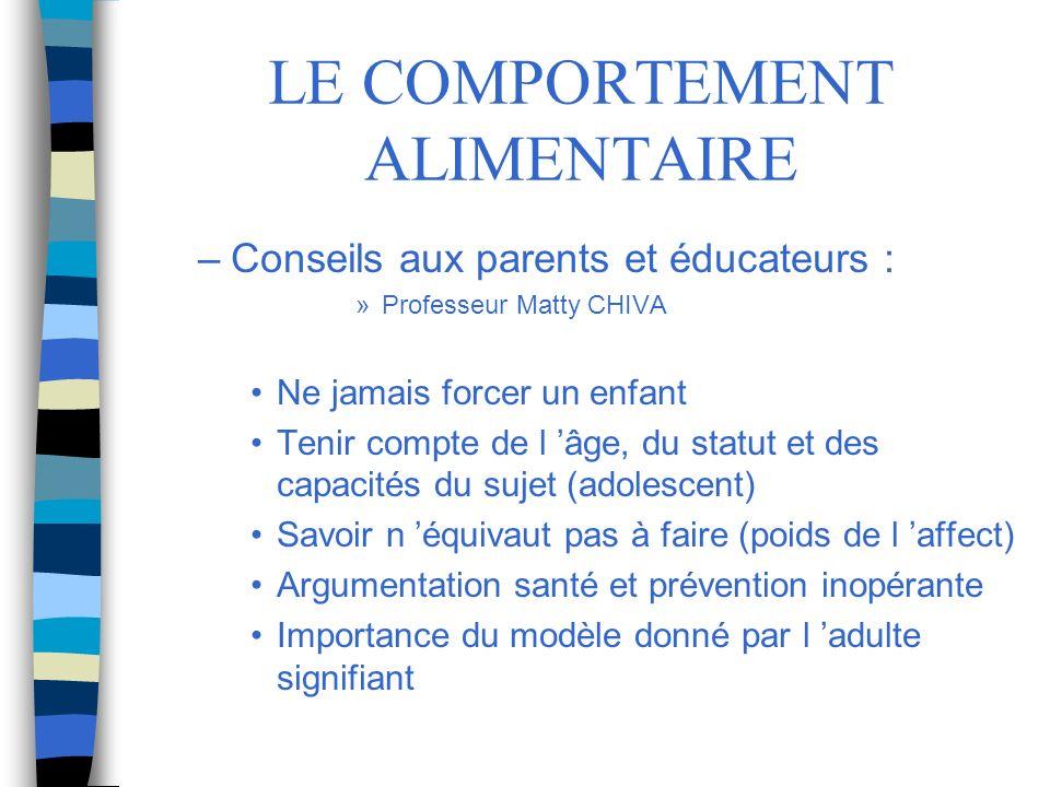 LE COMPORTEMENT ALIMENTAIRE –Conseils aux parents et éducateurs : »Professeur Matty CHIVA Ne jamais forcer un enfant Tenir compte de l âge, du statut