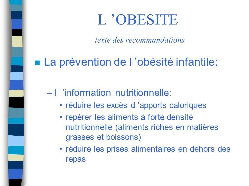L OBESITE texte des recommandations n La prévention de l obésité infantile: –l information nutritionnelle: réduire les excès d apports caloriques repé