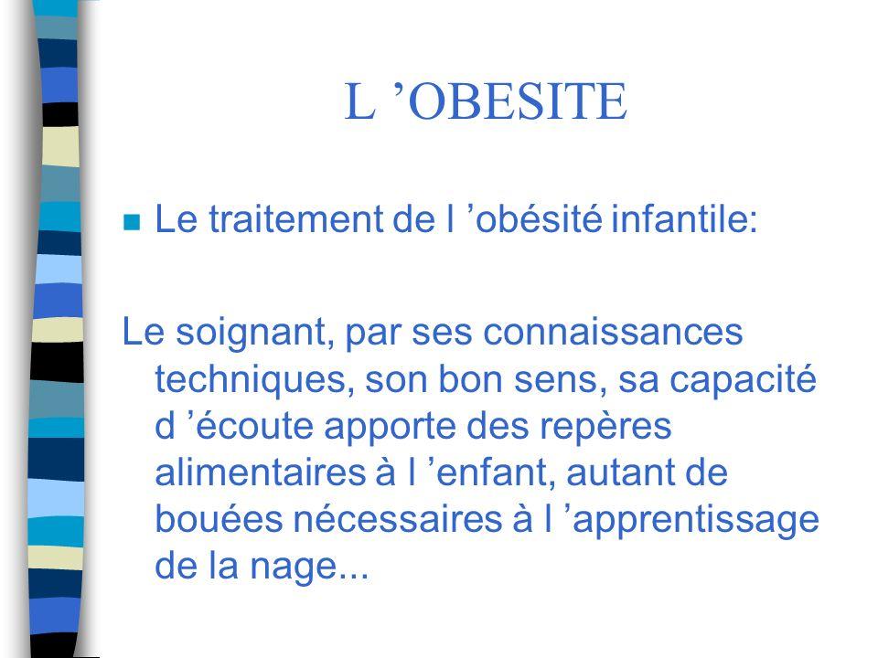 L OBESITE n Le traitement de l obésité infantile: Le soignant, par ses connaissances techniques, son bon sens, sa capacité d écoute apporte des repère