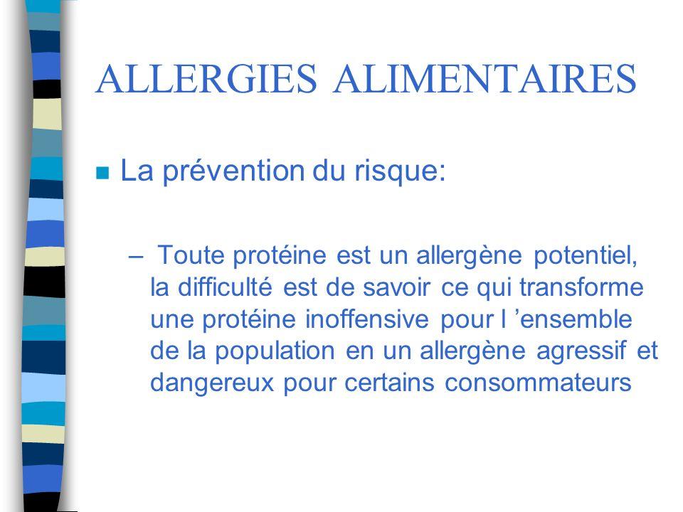 ALLERGIES ALIMENTAIRES n La prévention du risque: – Toute protéine est un allergène potentiel, la difficulté est de savoir ce qui transforme une proté