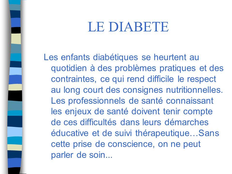 LE DIABETE Les enfants diabétiques se heurtent au quotidien à des problèmes pratiques et des contraintes, ce qui rend difficile le respect au long cou