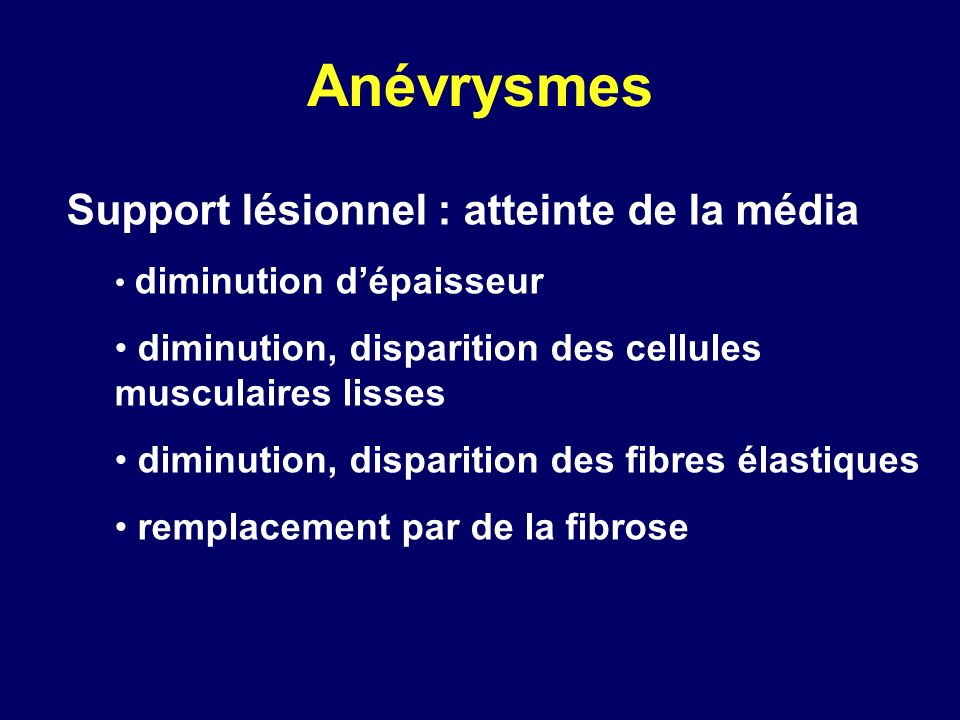 Anévrysmes Support lésionnel : atteinte de la média diminution dépaisseur diminution, disparition des cellules musculaires lisses diminution, disparit