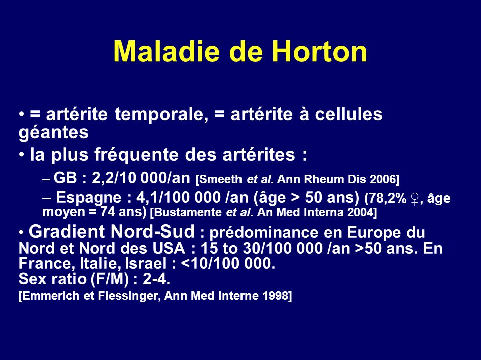 Maladie de Horton = artérite temporale, = artérite à cellules géantes la plus fréquente des artérites : – GB : 2,2/10 000/an [Smeeth et al. Ann Rheum