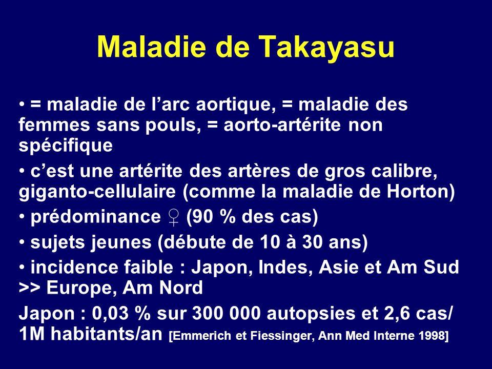 Maladie de Takayasu = maladie de larc aortique, = maladie des femmes sans pouls, = aorto-artérite non spécifique cest une artérite des artères de gros