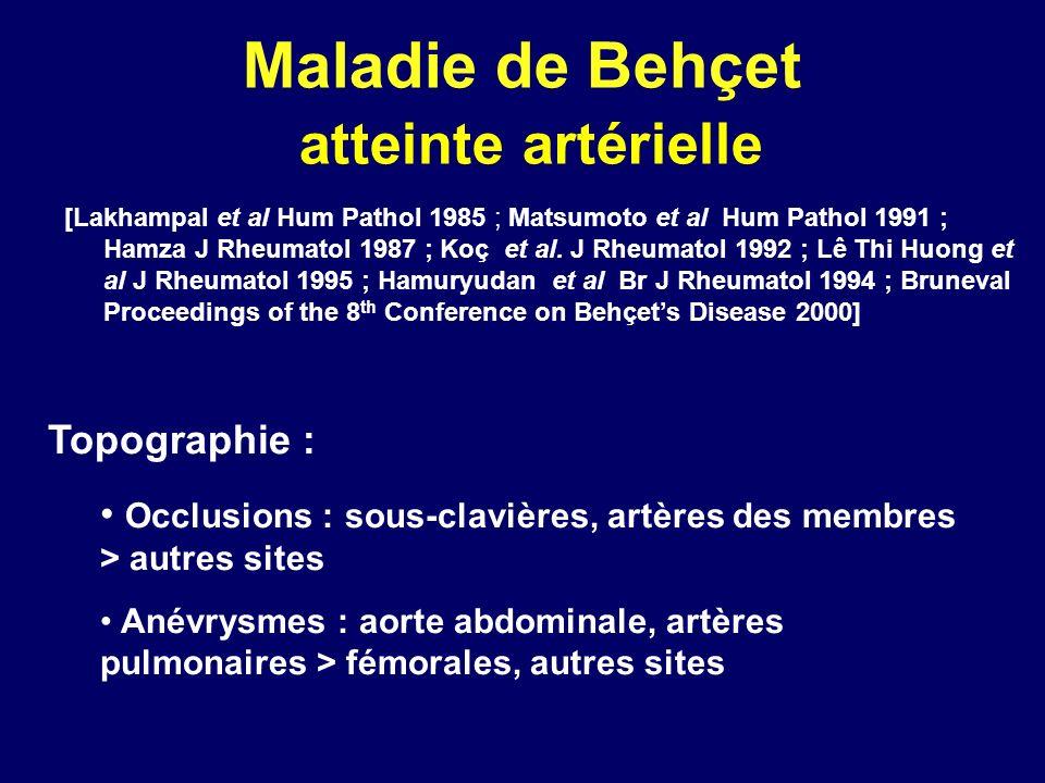 Maladie de Behçet atteinte artérielle [Lakhampal et al Hum Pathol 1985 ; Matsumoto et al Hum Pathol 1991 ; Hamza J Rheumatol 1987 ; Koç et al. J Rheum