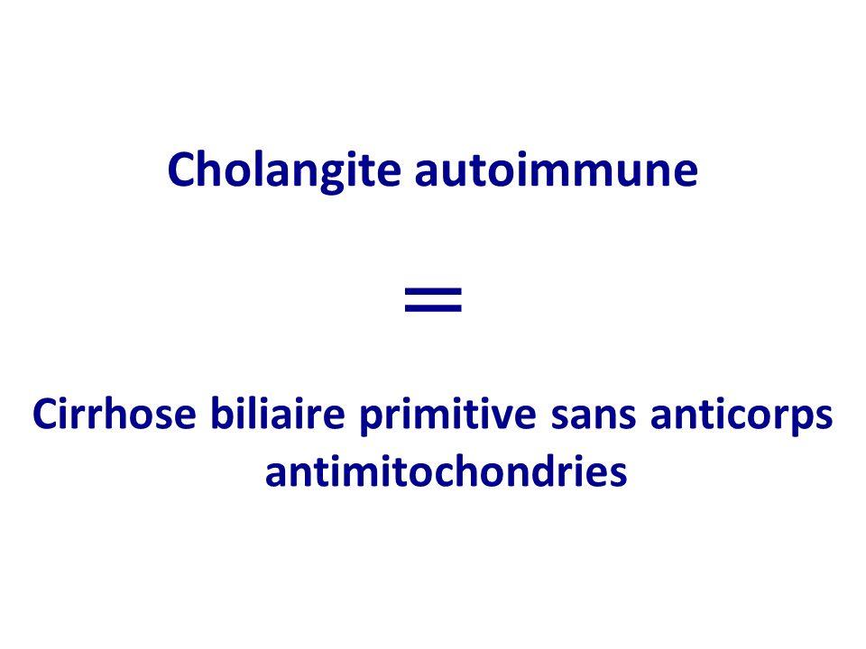 Cholangite autoimmune Cirrhose biliaire primitive sans anticorps antimitochondries =