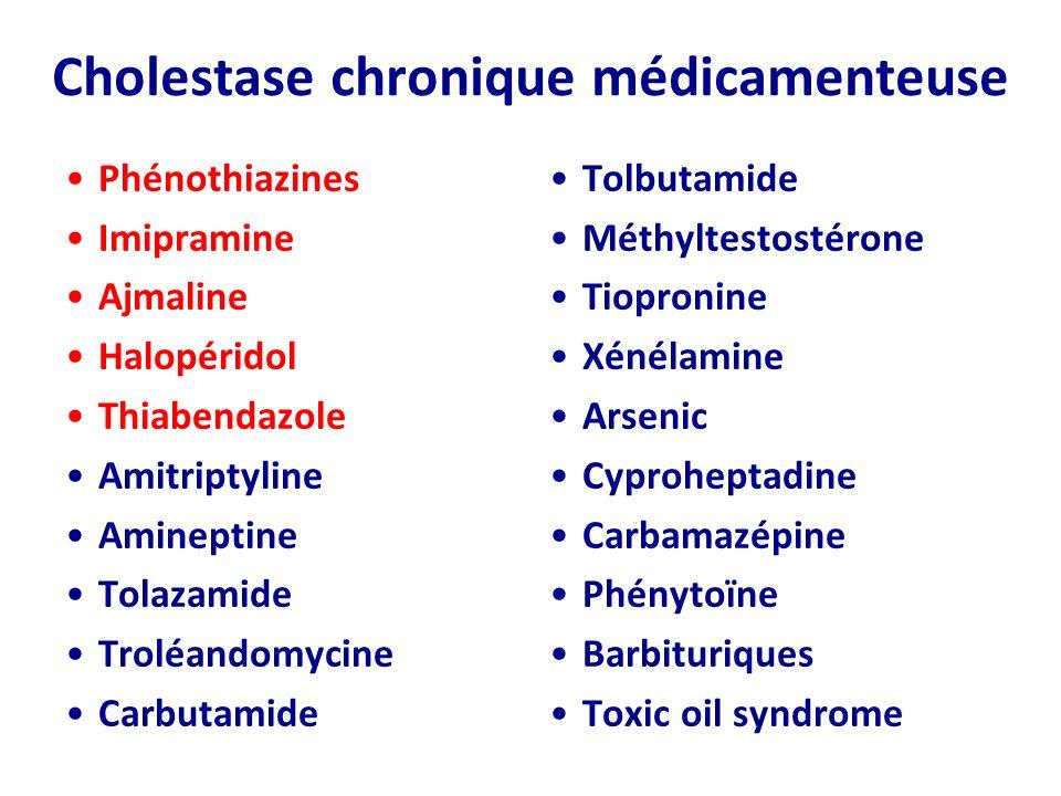 Cholestase chronique médicamenteuse Phénothiazines Imipramine Ajmaline Halopéridol Thiabendazole Amitriptyline Amineptine Tolazamide Troléandomycine C