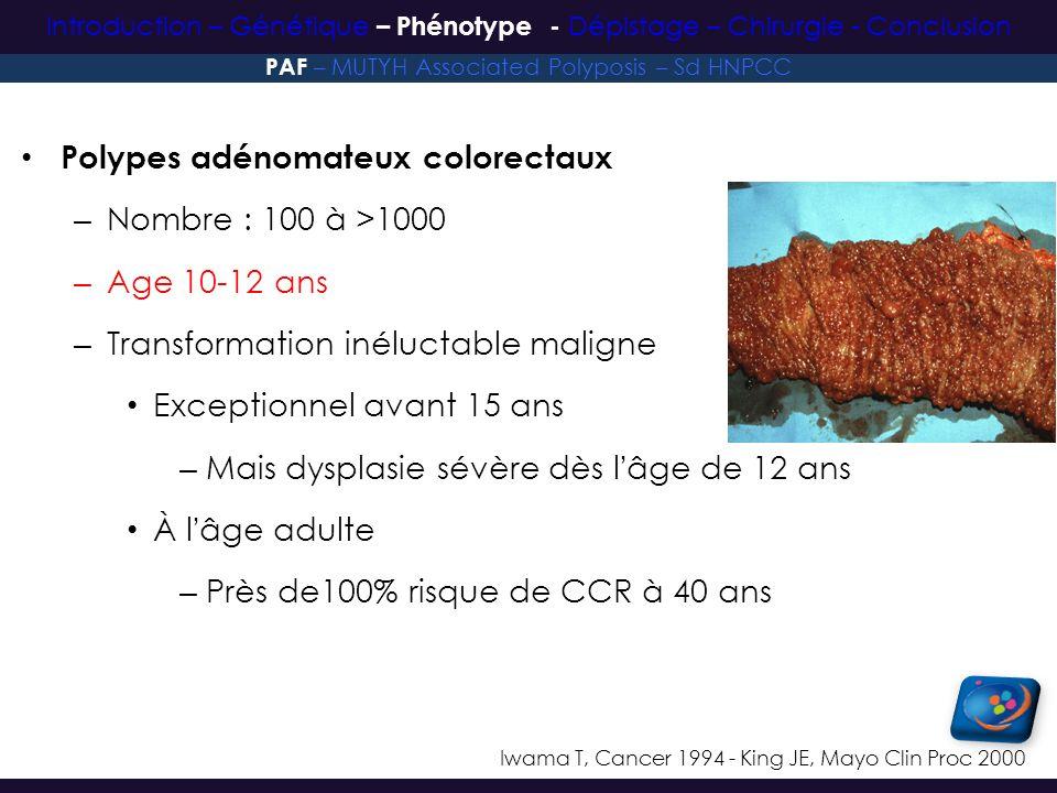Polypes adénomateux colorectaux – Nombre : 100 à >1000 – Age 10-12 ans – Transformation inéluctable maligne Exceptionnel avant 15 ans – Mais dysplasie