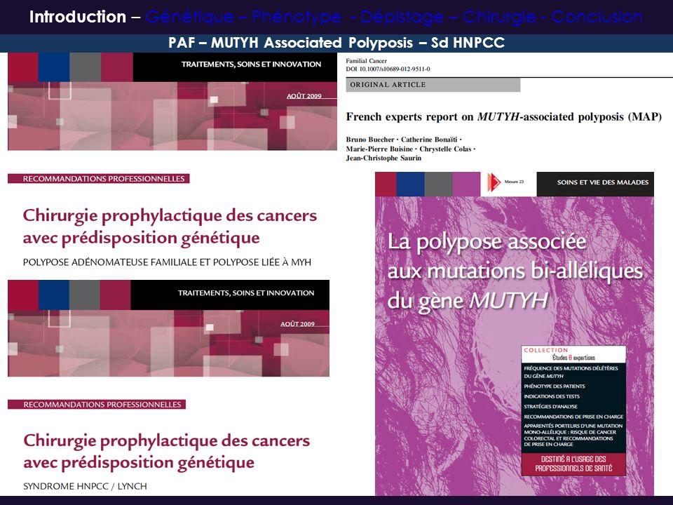 Registre Lynch : 1069 Mutés, 1146 Sains 61% des décès par cancer : pas CCR ni endomètre PAF – MUTYH Associated Polyposis – Sd HNPCC Introduction – Génétique – Phénotype - Dépistage – Chirurgie - Conclusion
