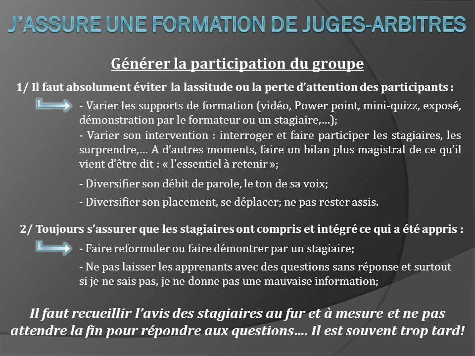 1/ Il faut absolument éviter la lassitude ou la perte dattention des participants : Générer la participation du groupe - Varier les supports de format