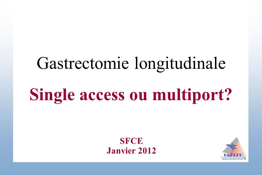 SFCE Janvier 2012 Gastrectomie longitudinale Single access ou multiport?