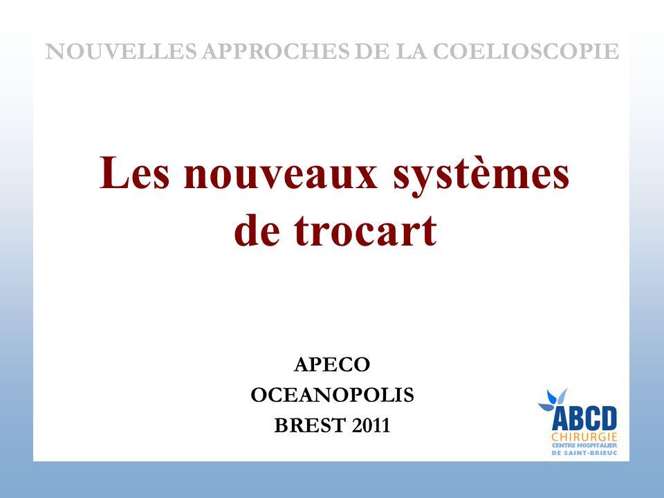 APECO OCEANOPOLIS BREST 2011 NOUVELLES APPROCHES DE LA COELIOSCOPIE Les nouveaux systèmes de trocart