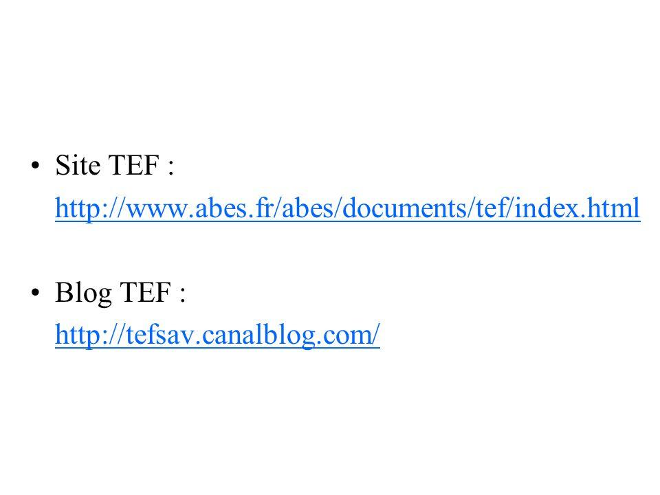 Site TEF : http://www.abes.fr/abes/documents/tef/index.html Blog TEF : http://tefsav.canalblog.com/