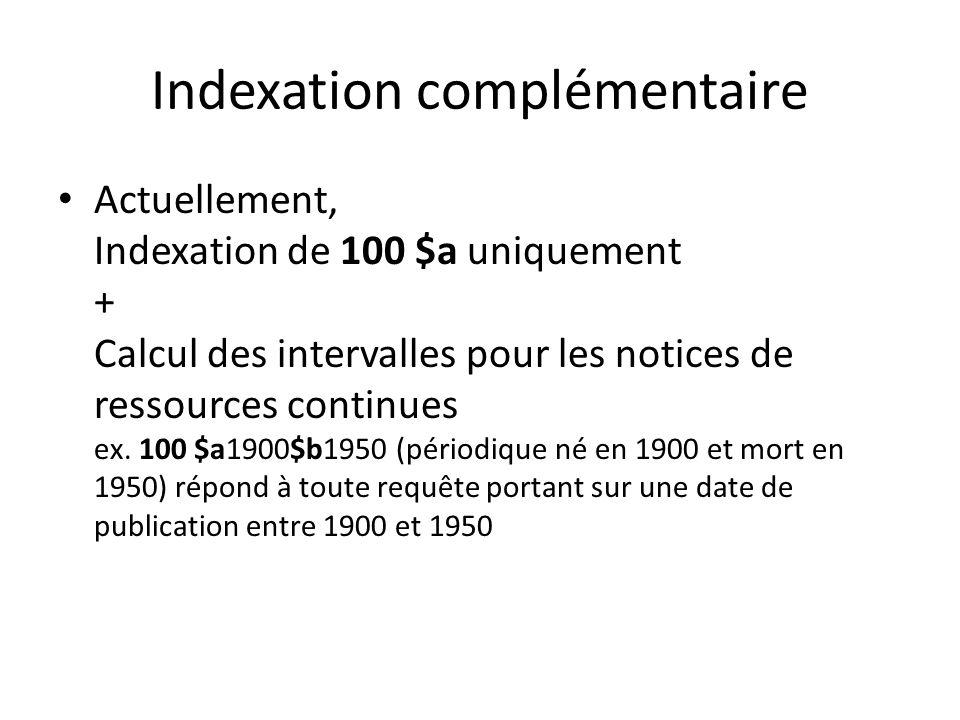 Indexation complémentaire Actuellement, Indexation de 100 $a uniquement + Calcul des intervalles pour les notices de ressources continues ex. 100 $a19