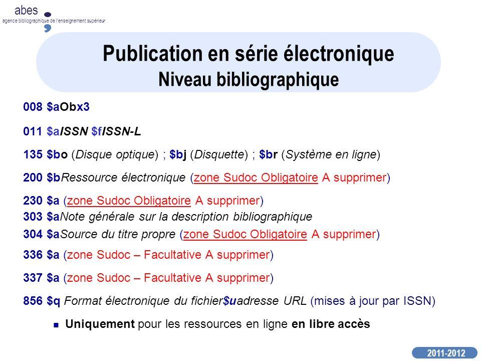 2011-2012 abes agence bibliographique de lenseignement supérieur 008 $aObx3 011 $aISSN $fISSN-L 135 $bo (Disque optique) ; $bj (Disquette) ; $br (Syst