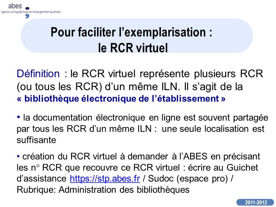 2011-2012 abes agence bibliographique de lenseignement supérieur Définition : le RCR virtuel représente plusieurs RCR (ou tous les RCR) dun même ILN.