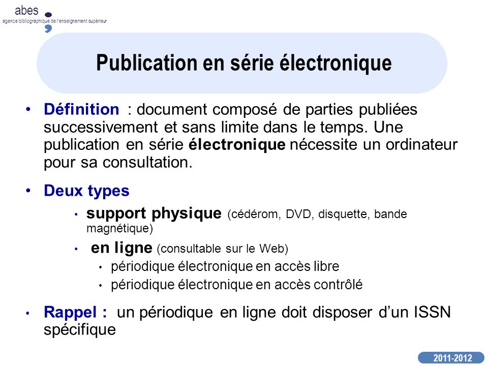 2011-2012 abes agence bibliographique de lenseignement supérieur Publication en série électronique Définition : document composé de parties publiées s