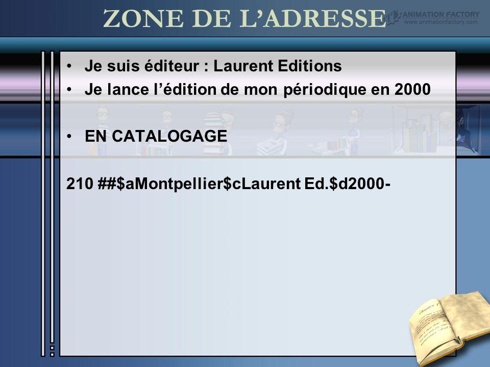 ZONE DE LADRESSE Mon périodique est repris par un autre éditeur en 2005 EN CATALOGAGE 210 ##$aMontpellier$cLaurent Ed.$d2000- 210 ##$aMontpellier$cNathalie Ed.$d2005-