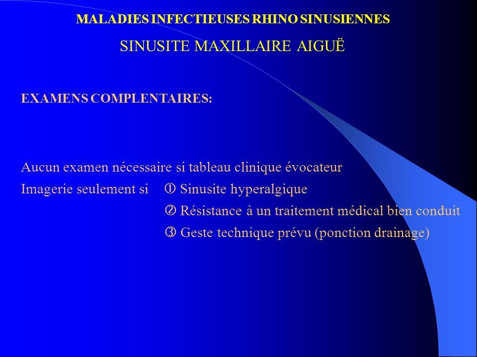 MALADIES INFECTIEUSES RHINO SINUSIENNES SINUSITE MAXILLAIRE AIGUË EXAMENS COMPLENTAIRES: Aucun examen nécessaire si tableau clinique évocateur Imageri