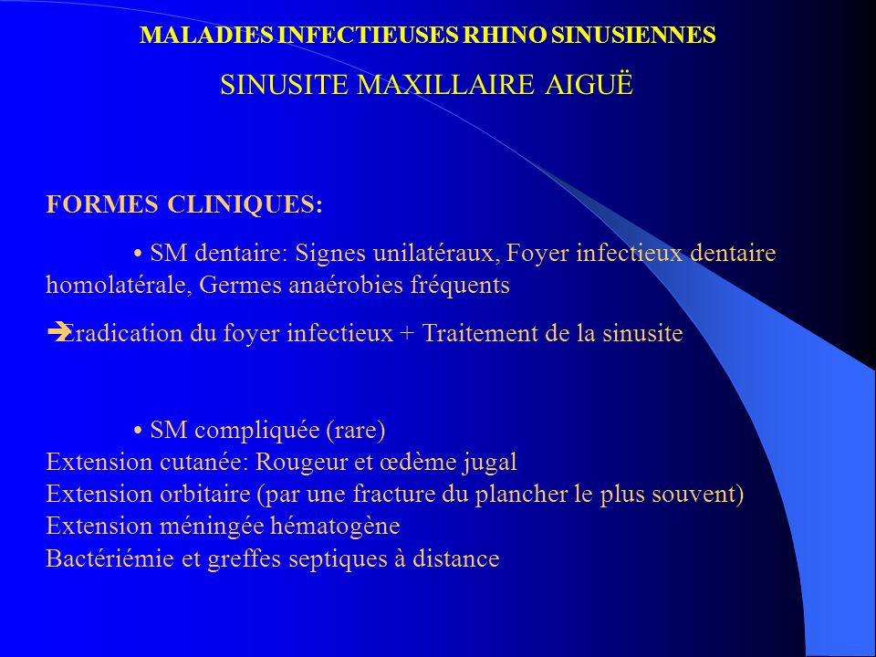 MALADIES INFECTIEUSES RHINO SINUSIENNES SINUSITE MAXILLAIRE AIGUË FORMES CLINIQUES: SM dentaire: Signes unilatéraux, Foyer infectieux dentaire homolat