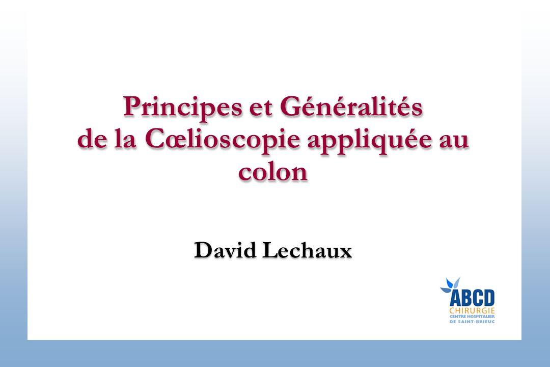 Principes et Généralités de la Cœlioscopie appliquée au colon Principes et Généralités de la Cœlioscopie appliquée au colon David Lechaux