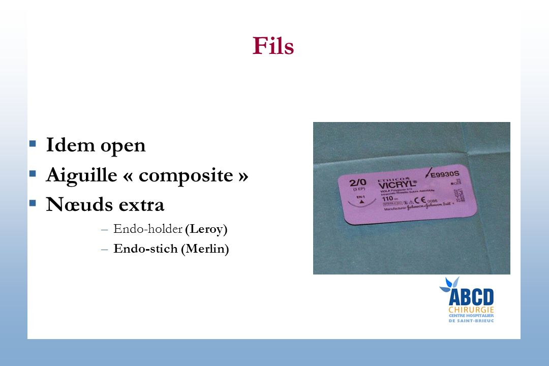 Fils Idem open Aiguille « composite » Nœuds extra –Endo-holder (Leroy) –Endo-stich (Merlin)