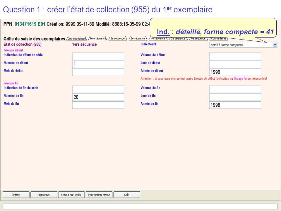 2009-2010 abes agence bibliographique de lenseignement supérieur Question 1 : créer létat de collection (955) du 1 er exemplaire Ind.