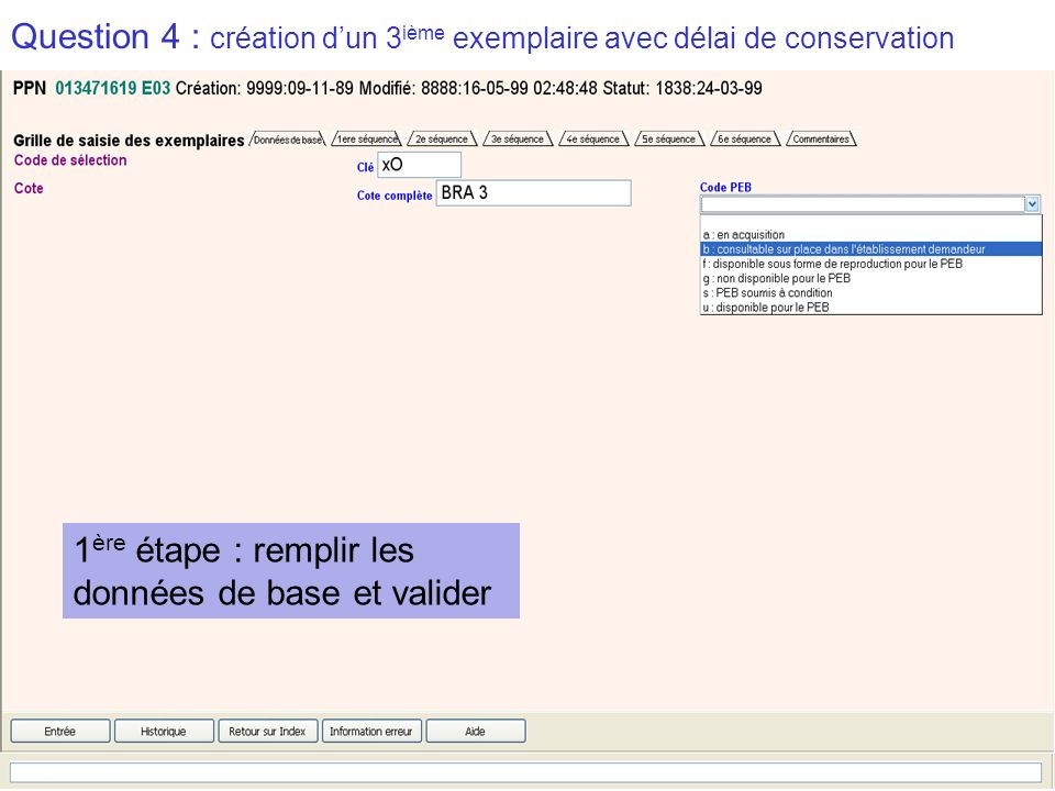 2009-2010 abes agence bibliographique de lenseignement supérieur Question 4 : création dun 3 ième exemplaire avec délai de conservation 1 ère étape : remplir les données de base et valider
