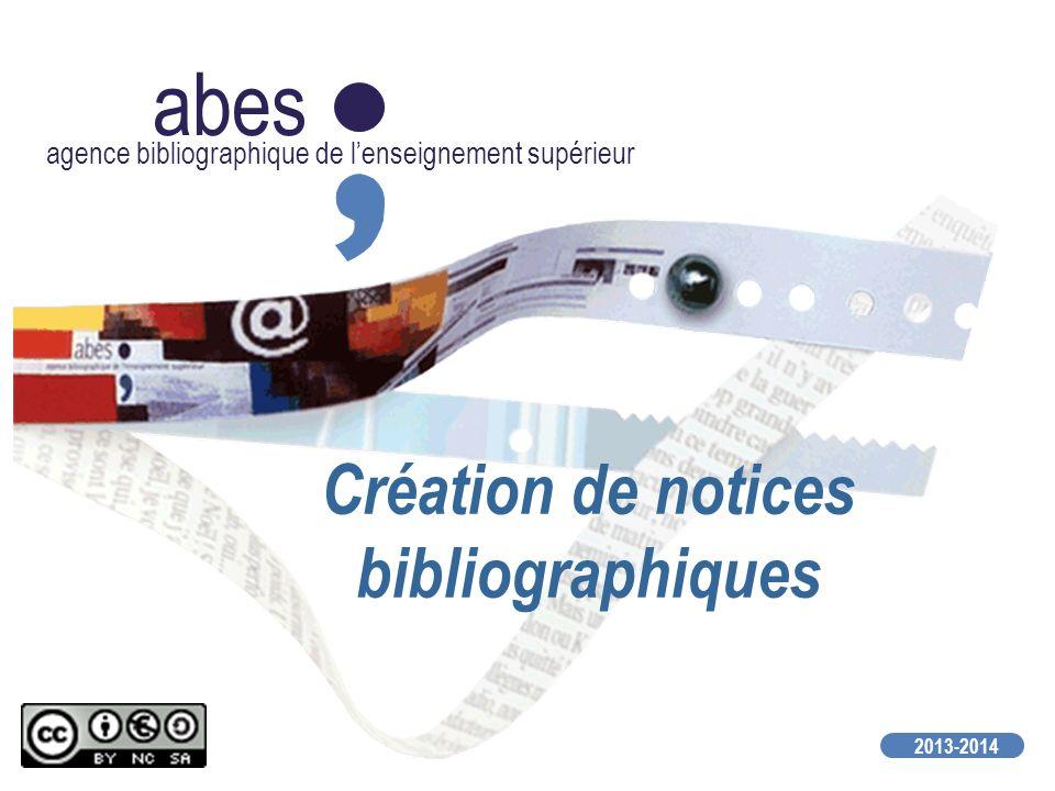 abes agence bibliographique de lenseignement supérieur 2013-2014 Création de notices bibliographiques