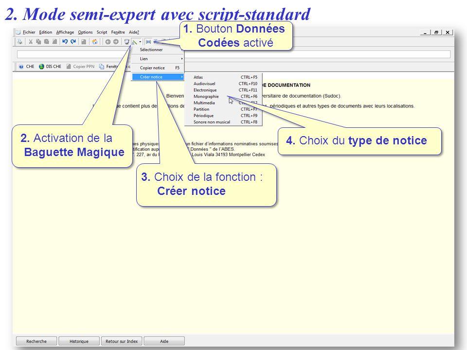2. Mode semi-expert avec script-standard 2. Activation de la Baguette Magique 3. Choix de la fonction : Créer notice 4. Choix du type de notice 1. Bou